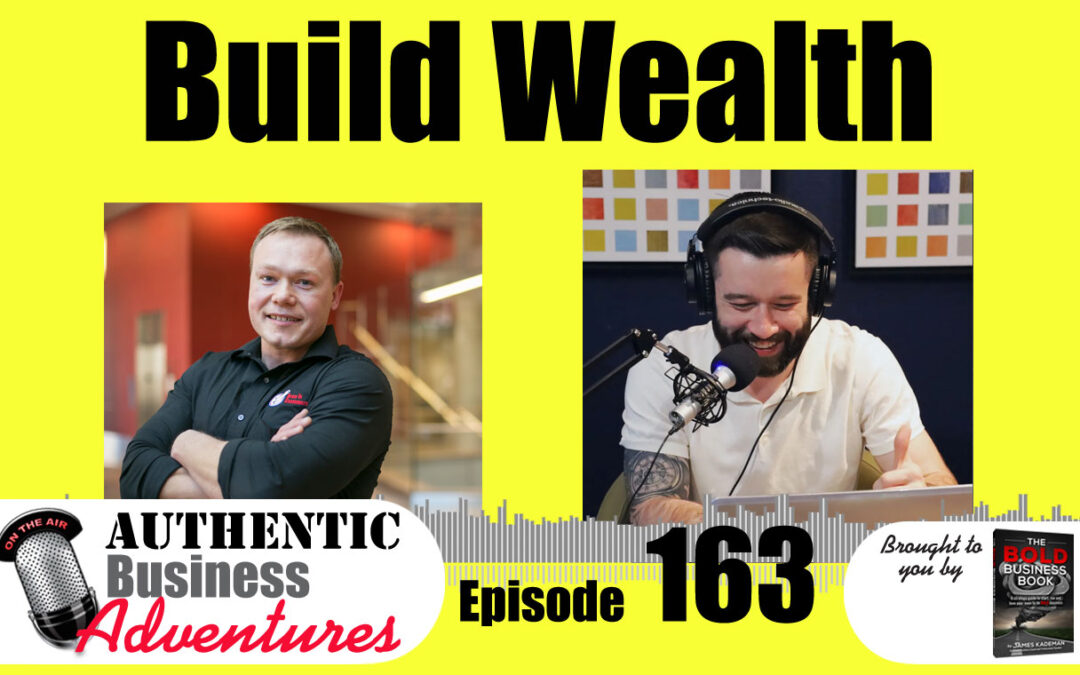 How To Build Wealth – Ep163